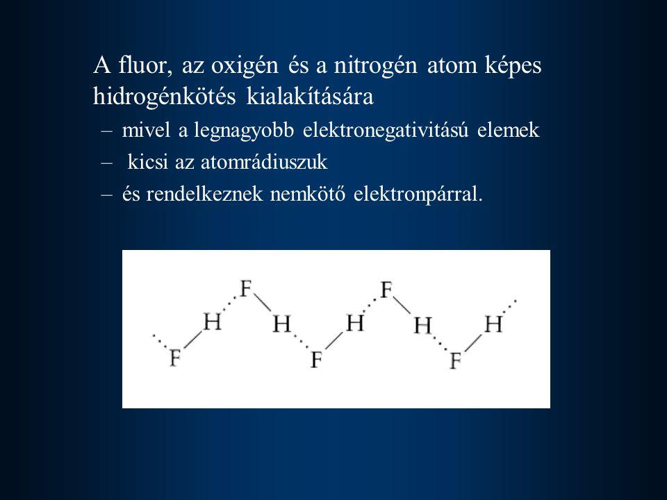 A fluor, az oxigén és a nitrogén atom képes hidrogénkötés kialakítására –mivel a legnagyobb elektronegativitású elemek – kicsi az atomrádiuszuk –és re