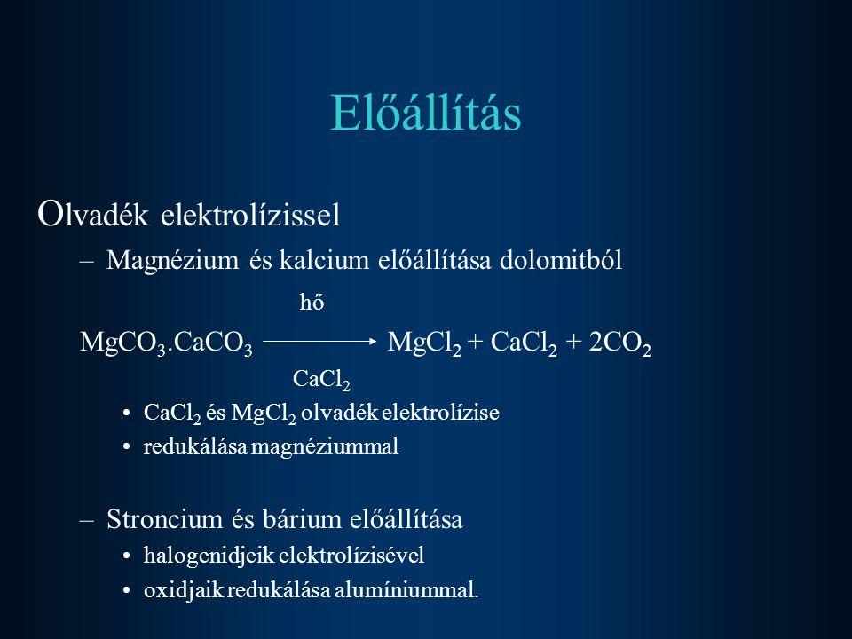 Előállítás O lvadék elektrolízissel –Magnézium és kalcium előállítása dolomitból hő MgCO 3.CaCO 3 MgCl 2 + CaCl 2 + 2CO 2 CaCl 2 CaCl 2 és MgCl 2 olva