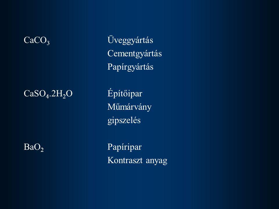 CaCO 3 Üveggyártás Cementgyártás Papírgyártás CaSO 4.2H 2 OÉpítőipar Műmárvány gipszelés BaO 2 Papíripar Kontraszt anyag