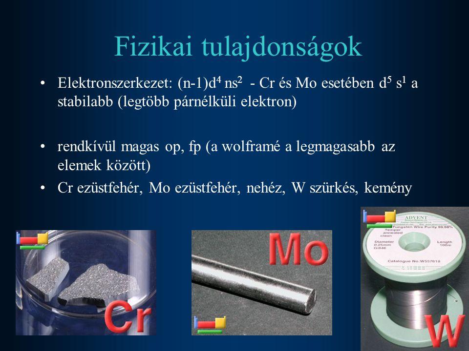 Fizikai tulajdonságok Elektronszerkezet: (n-1)d 4 ns 2 - Cr és Mo esetében d 5 s 1 a stabilabb (legtöbb párnélküli elektron) rendkívül magas op, fp (a wolframé a legmagasabb az elemek között) Cr ezüstfehér, Mo ezüstfehér, nehéz, W szürkés, kemény