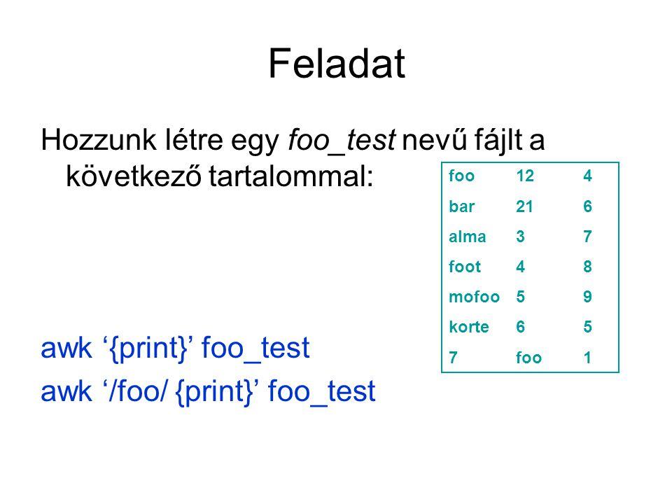 Feladat Hozzunk létre egy foo_test nevű fájlt a következő tartalommal: awk '{print}' foo_test awk '/foo/ {print}' foo_test foo124 bar216 alma37 foot48