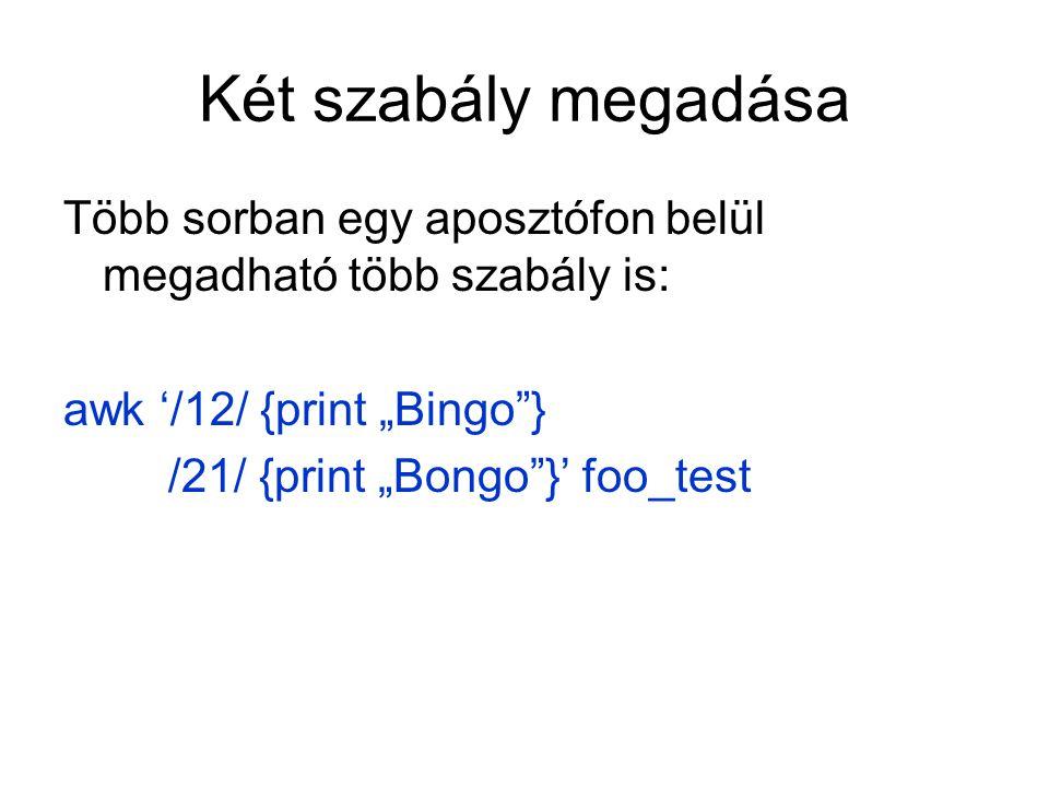 """Két szabály megadása Több sorban egy aposztófon belül megadható több szabály is: awk '/12/ {print """"Bingo""""} /21/ {print """"Bongo""""}' foo_test"""