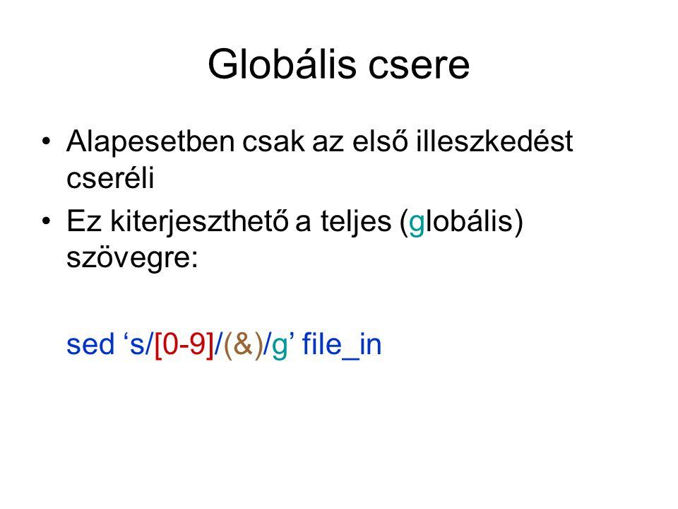 Illeszkedő kifejezés egy része Ha az illeszkedő reguláris kifejezés egy részét kívánjuk csak felhasználni: Ekkor a tárolni kívánt részt tegyük zárójelbe () a reguláris kifejezésben Megjegyzés: a zárójel speciális karakter, így védeni kell a speciális jelentéstől backspashekkel: \( \) A helyettesítő részben pedig használjuk a \1 karaktersort sed 's/\([0-9]*\)/(\1)/g' file_in Több ilyen rész is kijelölhető, mindegyikre a számával hivatkozhatunk: \1, \2, \3, …, \9 ez hasznos lehet pl.