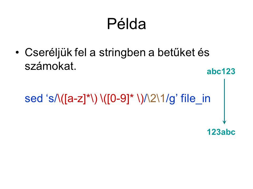 abc123 123abc Példa Cseréljük fel a stringben a betűket és számokat. sed 's/\([a-z]*\) \([0-9]* \)/\2\1/g' file_in