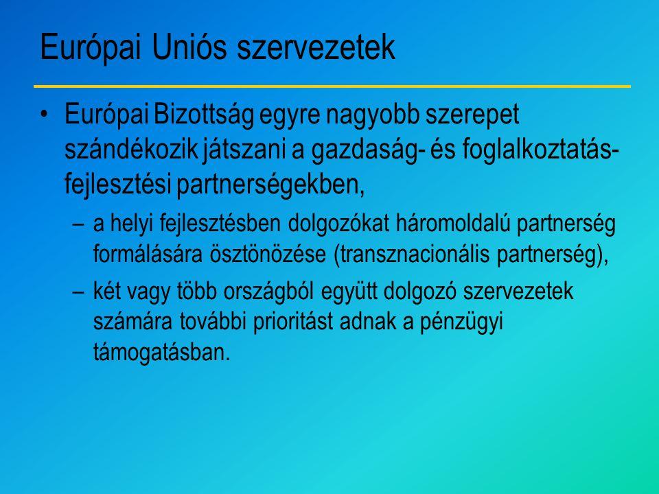 Európai Uniós szervezetek Európai Bizottság egyre nagyobb szerepet szándékozik játszani a gazdaság- és foglalkoztatás- fejlesztési partnerségekben, –a