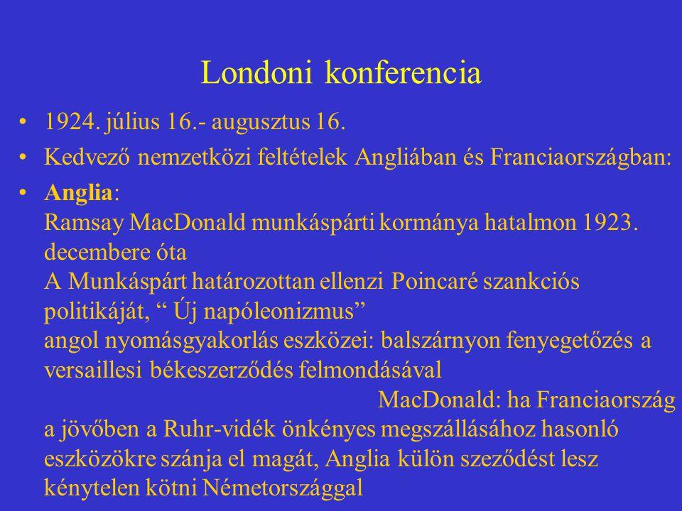 Londoni konferencia 1924. július 16.- augusztus 16. Kedvező nemzetközi feltételek Angliában és Franciaországban: Anglia: Ramsay MacDonald munkáspárti