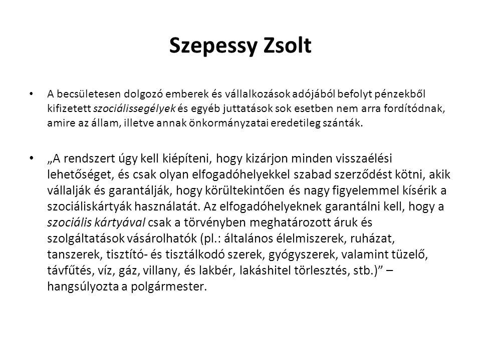 Szepessy Zsolt A becsületesen dolgozó emberek és vállalkozások adójából befolyt pénzekből kifizetett szociálissegélyek és egyéb juttatások sok esetben