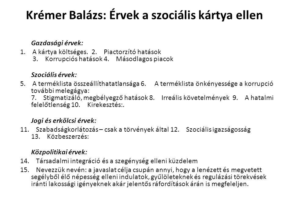 Krémer Balázs: Érvek a szociális kártya ellen Gazdasági érvek: 1. A kártya költséges. 2. Piactorzító hatások 3. Korrupciós hatások 4. Másodlagos piaco