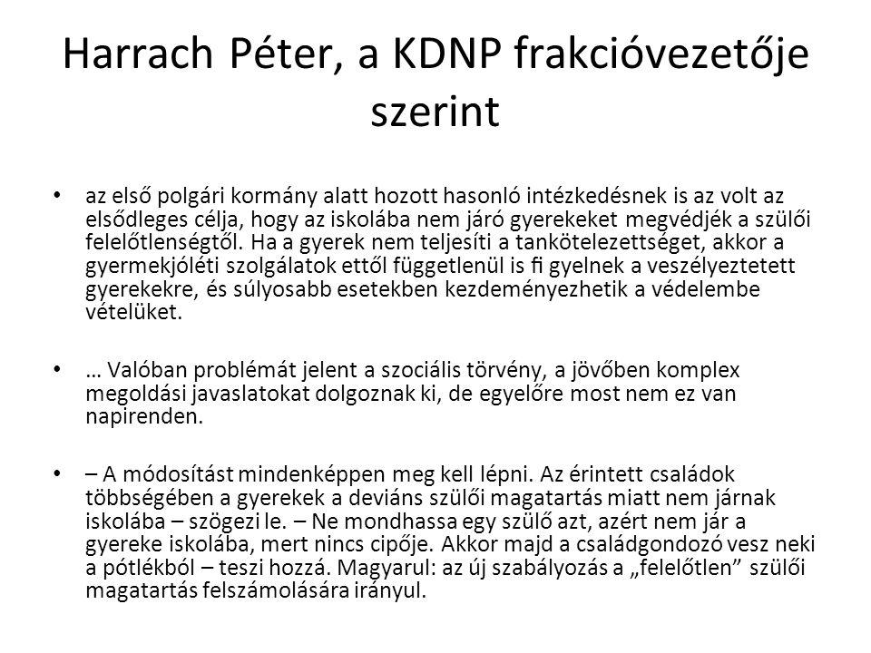 Harrach Péter, a KDNP frakcióvezetője szerint az első polgári kormány alatt hozott hasonló intézkedésnek is az volt az elsődleges célja, hogy az iskolába nem járó gyerekeket megvédjék a szülői felelőtlenségtől.