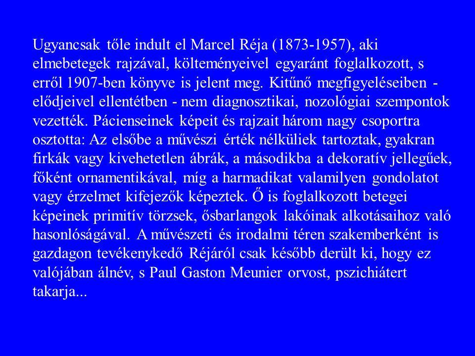 Ugyancsak tőle indult el Marcel Réja (1873-1957), aki elmebetegek rajzával, költeményeivel egyaránt foglalkozott, s erről 1907-ben könyve is jelent me