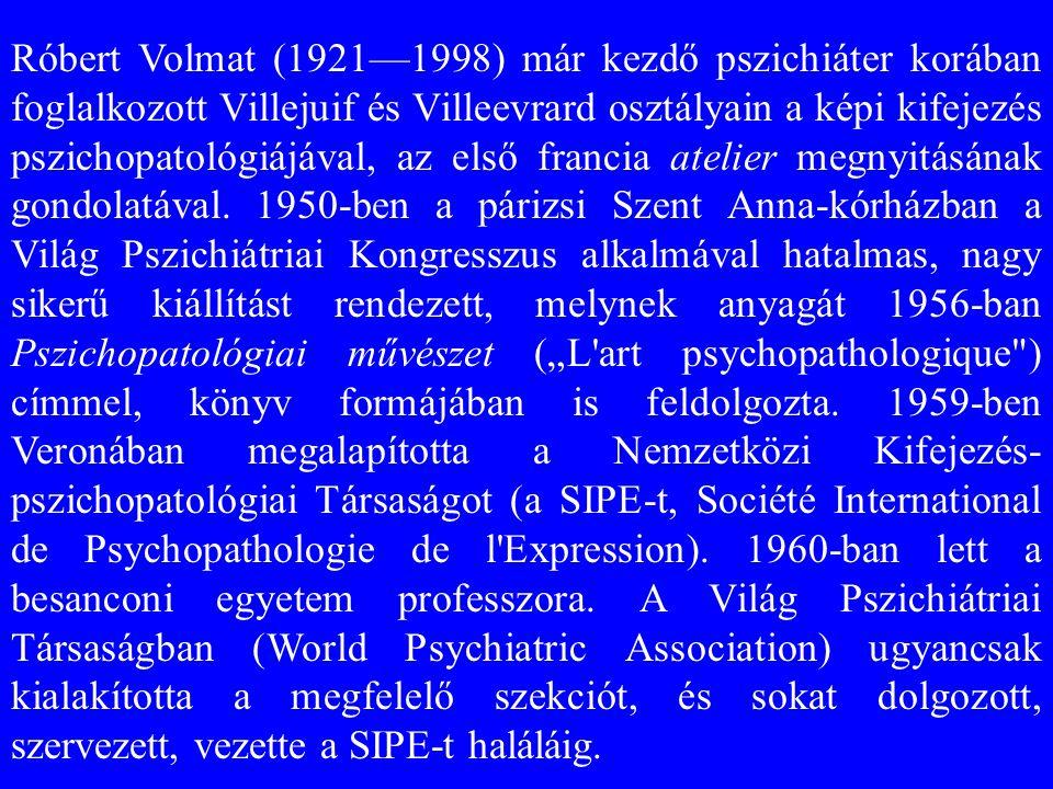 Róbert Volmat (1921—1998) már kezdő pszichiáter korában foglalkozott Villejuif és Villeevrard osztályain a képi kifejezés pszichopatológiájával, az el