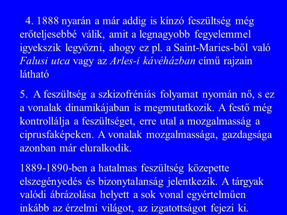 4. 1888 nyarán a már addig is kínzó feszültség még erőteljesebbé válik, amit a legnagyobb fegyelemmel igyekszik legyőzni, ahogy ez pl. a Saint-Maries-