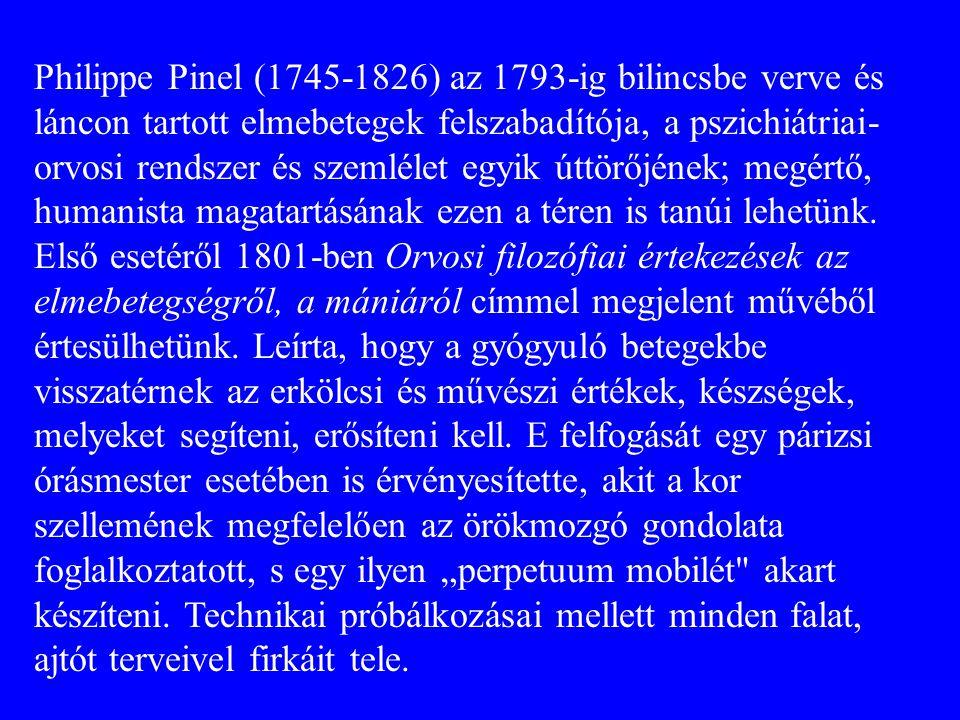 Philippe Pinel (1745-1826) az 1793-ig bilincsbe verve és láncon tartott elmebetegek felszabadítója, a pszichiátriai- orvosi rendszer és szemlélet egyi