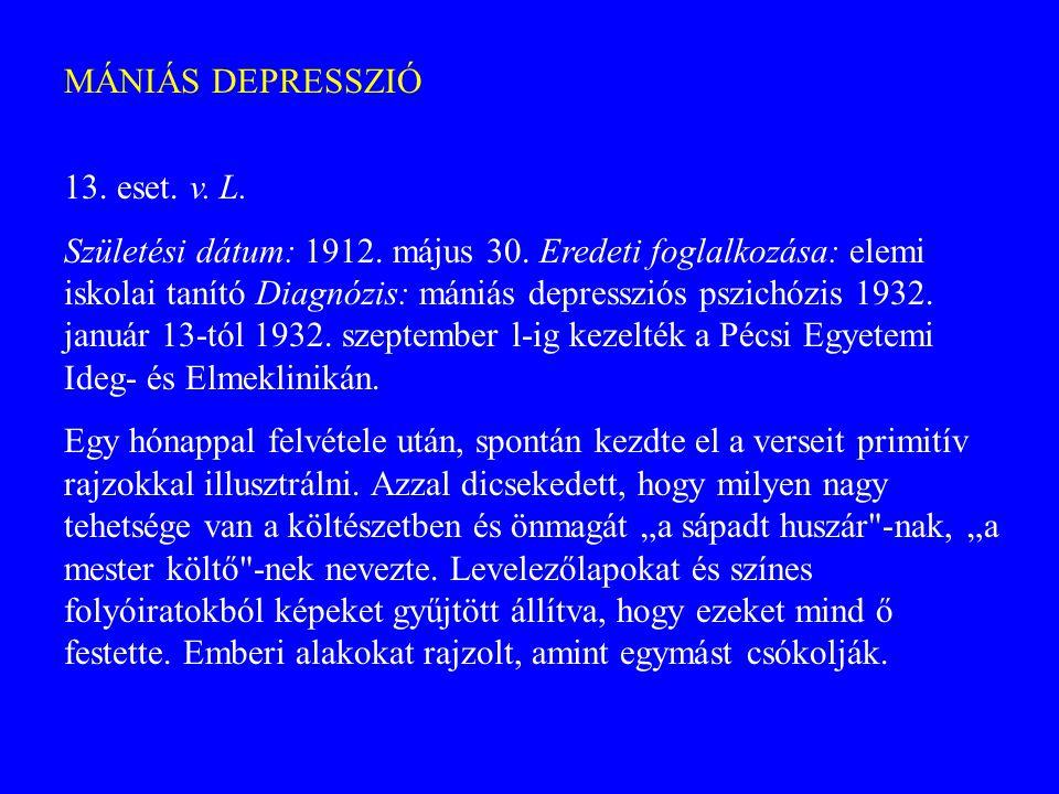 MÁNIÁS DEPRESSZIÓ 13. eset. v. L. Születési dátum: 1912. május 30. Eredeti foglalkozása: elemi iskolai tanító Diagnózis: mániás depressziós pszichózis