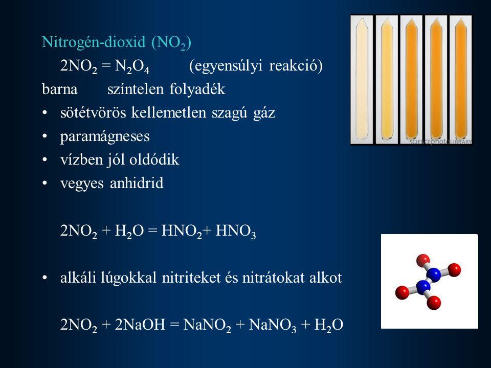 Nitrogén-dioxid (NO 2 ) 2NO 2 = N 2 O 4 (egyensúlyi reakció) barna színtelen folyadék sötétvörös kellemetlen szagú gáz paramágneses vízben jól oldódik