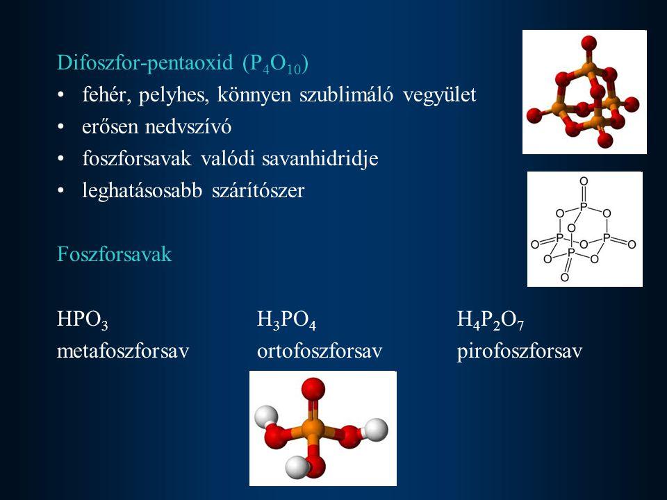 Difoszfor-pentaoxid (P 4 O 10 ) fehér, pelyhes, könnyen szublimáló vegyület erősen nedvszívó foszforsavak valódi savanhidridje leghatásosabb szárítósz