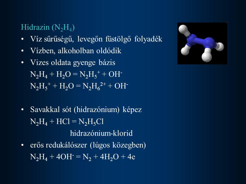 Hidrazin (N 2 H 4 ) Víz sűrűségű, levegőn füstölgő folyadék Vízben, alkoholban oldódik Vizes oldata gyenge bázis N 2 H 4 + H 2 O = N 2 H 5 + + OH - N