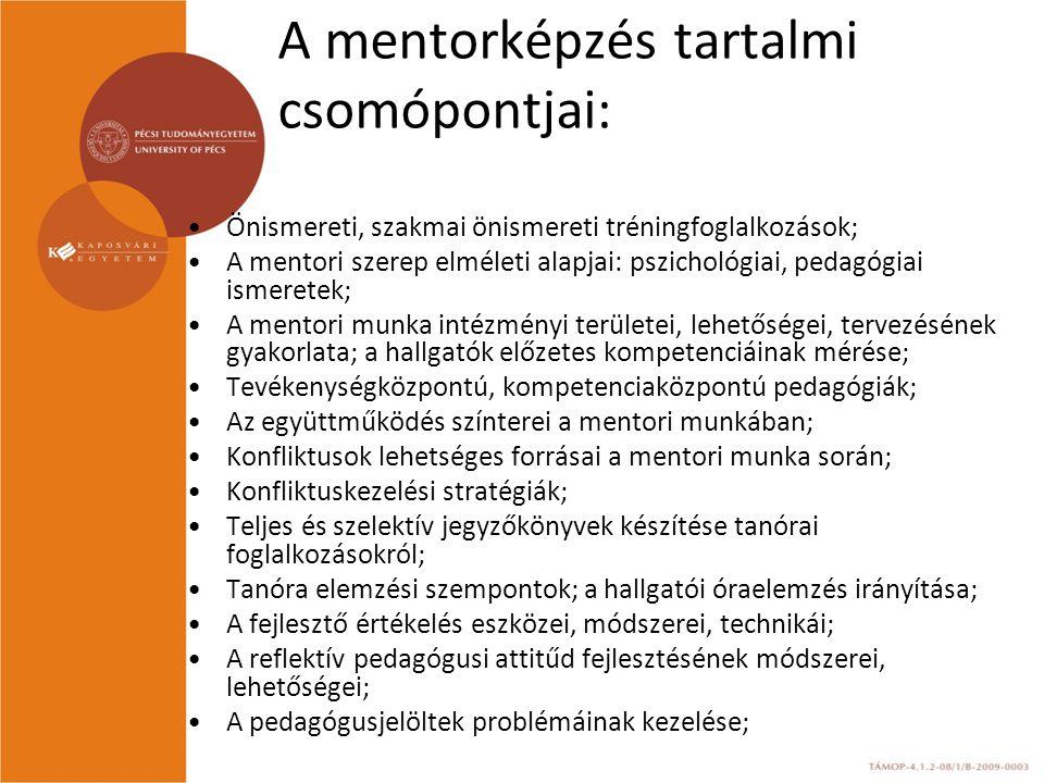 A mentorképzés tartalmi csomópontjai: Önismereti, szakmai önismereti tréningfoglalkozások; A mentori szerep elméleti alapjai: pszichológiai, pedagógiai ismeretek; A mentori munka intézményi területei, lehetőségei, tervezésének gyakorlata; a hallgatók előzetes kompetenciáinak mérése; Tevékenységközpontú, kompetenciaközpontú pedagógiák; Az együttműködés színterei a mentori munkában; Konfliktusok lehetséges forrásai a mentori munka során; Konfliktuskezelési stratégiák; Teljes és szelektív jegyzőkönyvek készítése tanórai foglalkozásokról; Tanóra elemzési szempontok; a hallgatói óraelemzés irányítása; A fejlesztő értékelés eszközei, módszerei, technikái; A reflektív pedagógusi attitűd fejlesztésének módszerei, lehetőségei; A pedagógusjelöltek problémáinak kezelése;