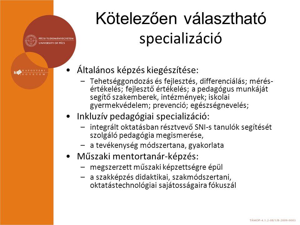 Kötelezően választható specializáció Általános képzés kiegészítése: –Tehetséggondozás és fejlesztés, differenciálás; mérés- értékelés; fejlesztő értékelés; a pedagógus munkáját segítő szakemberek, intézmények; iskolai gyermekvédelem; prevenció; egészségnevelés; Inkluzív pedagógiai specializáció: –integrált oktatásban résztvevő SNI-s tanulók segítését szolgáló pedagógia megismerése, –a tevékenység módszertana, gyakorlata Műszaki mentortanár-képzés: –megszerzett műszaki képzettségre épül –a szakképzés didaktikai, szakmódszertani, oktatástechnológiai sajátosságaira fókuszál