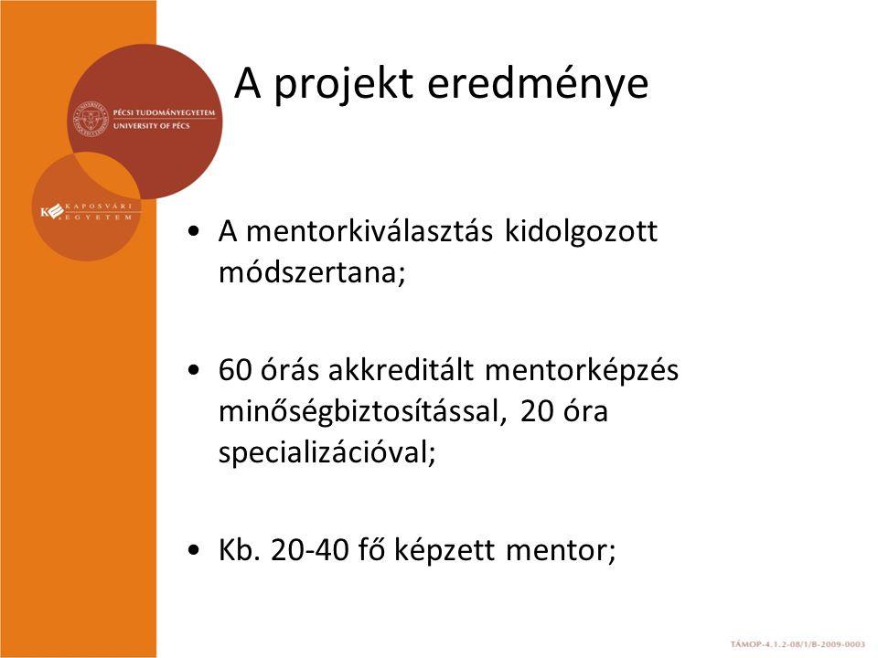 A projekt eredménye A mentorkiválasztás kidolgozott módszertana; 60 órás akkreditált mentorképzés minőségbiztosítással, 20 óra specializációval; Kb.