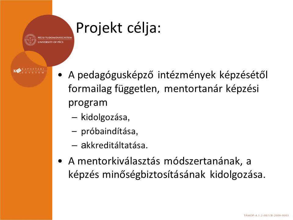 Projekt célja: A pedagógusképző intézmények képzésétől formailag független, mentortanár képzési program –k idolgozása, –próbaindítása, –a kkreditáltatása.