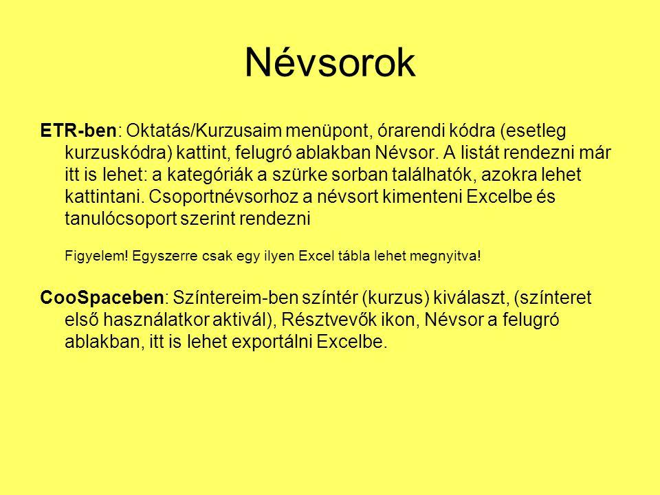 Névsorok ETR-ben: Oktatás/Kurzusaim menüpont, órarendi kódra (esetleg kurzuskódra) kattint, felugró ablakban Névsor.
