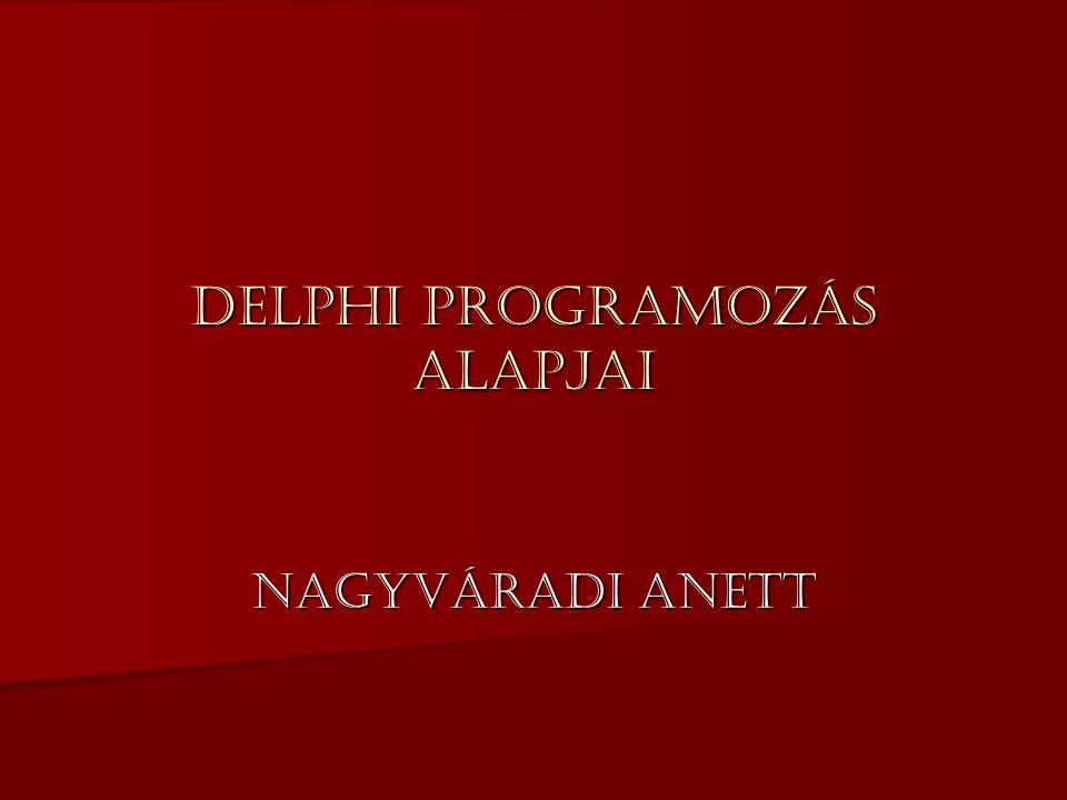 Delphi programozás alapjai Nagyváradi Anett