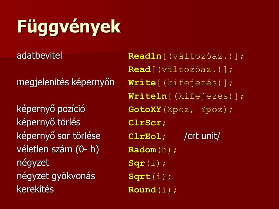 Függvények adatbevitel Readln[(változóaz.)]; Read[(változóaz.)]; megjelenítés képernyőn Write[(kifejezés)]; Writeln[(kifejezés)]; képernyő pozíció Got
