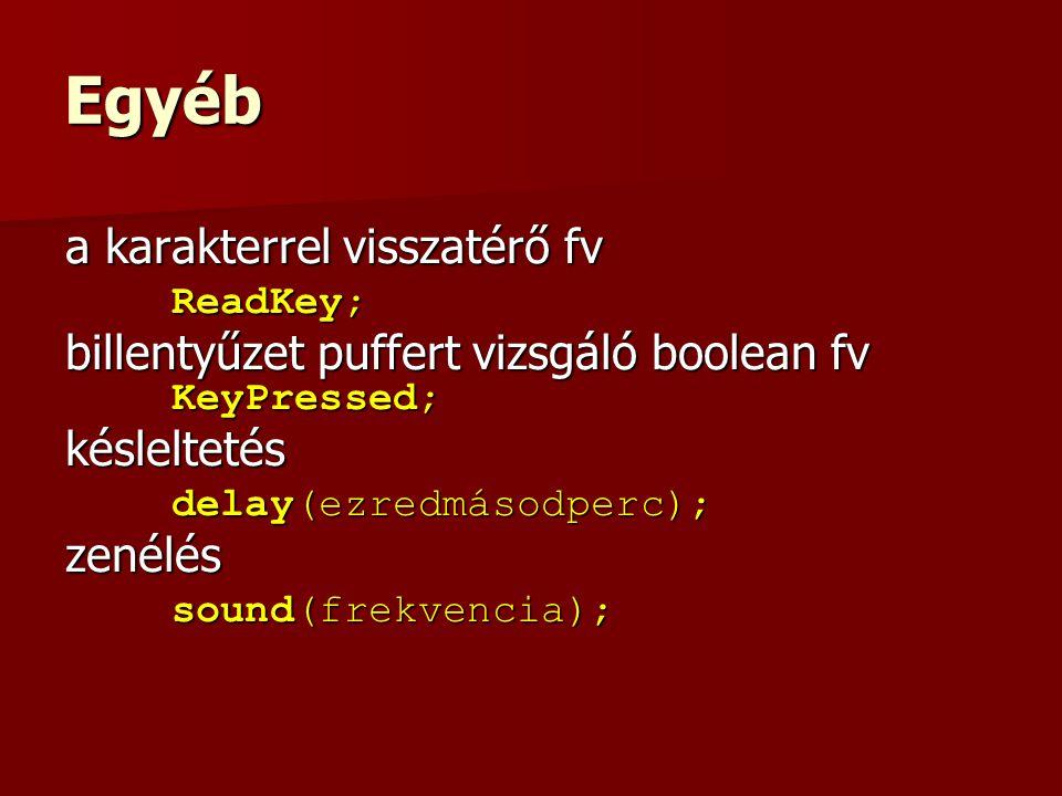 Egyéb a karakterrel visszatérő fv ReadKey; billentyűzet puffert vizsgáló boolean fv KeyPressed; késleltetés delay(ezredmásodperc); zenélés sound(frekv