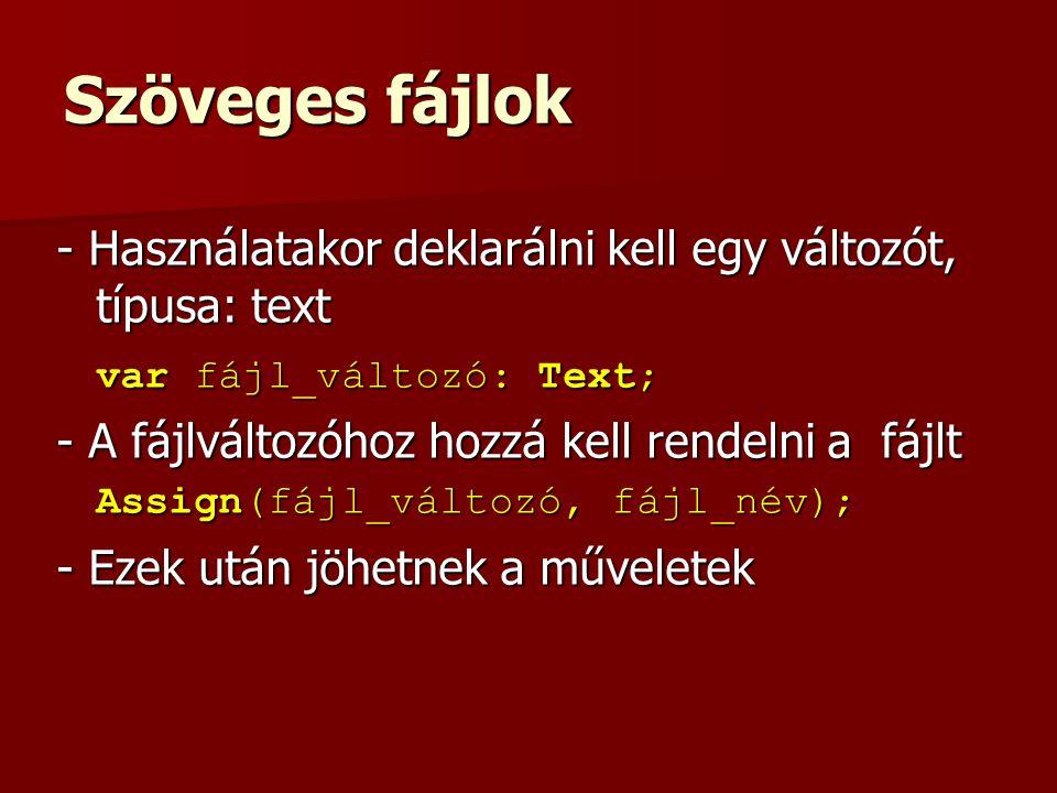 Szöveges fájlok - Használatakor deklarálni kell egy változót, típusa: text var fájl_változó: Text; - A fájlváltozóhoz hozzá kell rendelni a fájlt Assi