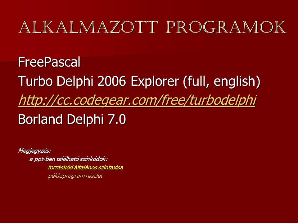 Alkalmazott programok FreePascal Turbo Delphi 2006 Explorer (full, english) http://cc.codegear.com/free/turbodelphi Borland Delphi 7.0 Megjegyzés: a p