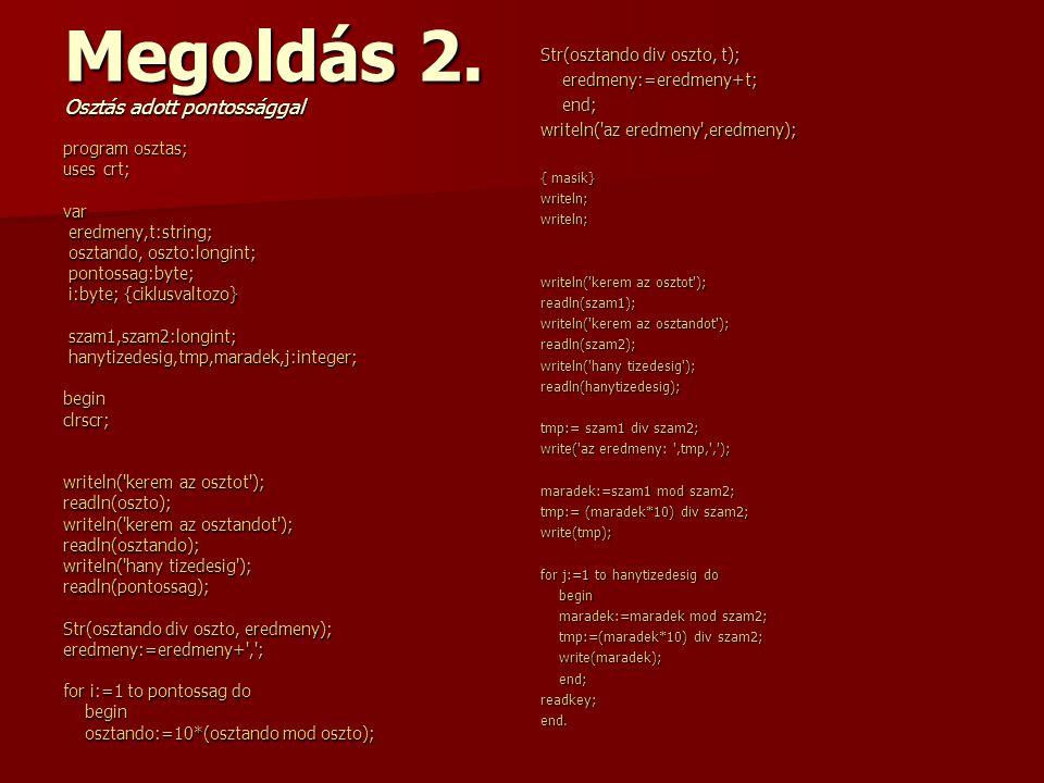 program osztas; uses crt; var eredmeny,t:string; eredmeny,t:string; osztando, oszto:longint; osztando, oszto:longint; pontossag:byte; pontossag:byte;
