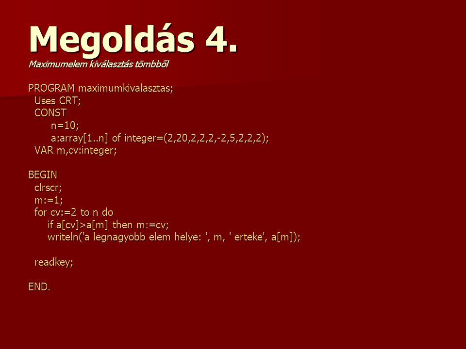 PROGRAM maximumkivalasztas; Uses CRT; Uses CRT; CONST CONST n=10; n=10; a:array[1..n] of integer=(2,20,2,2,2,-2,5,2,2,2); a:array[1..n] of integer=(2,