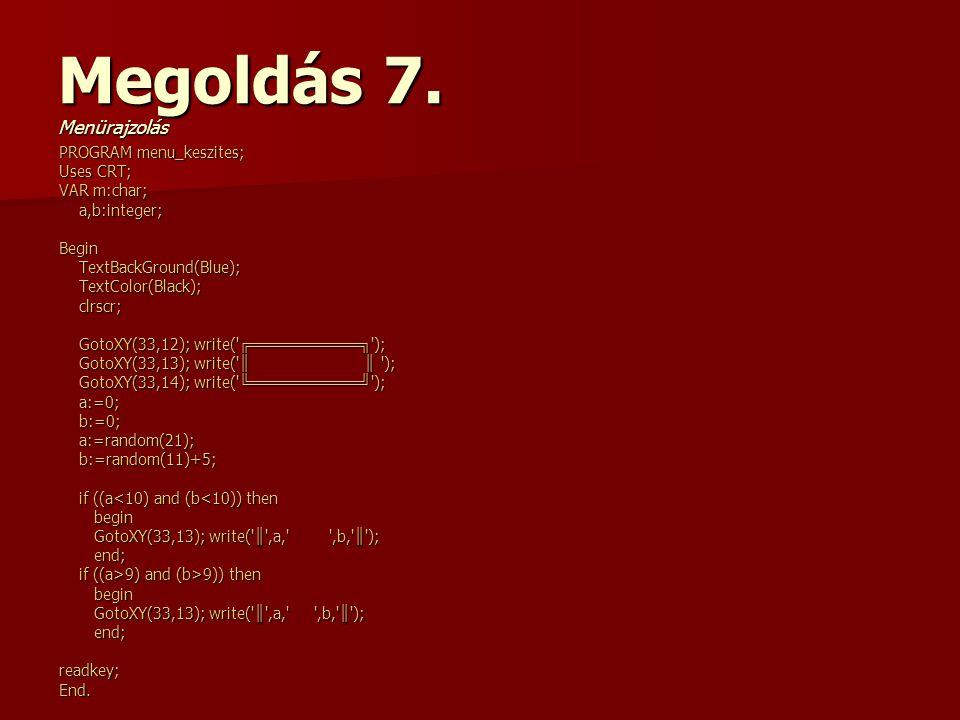 PROGRAM menu_keszites; Uses CRT; VAR m:char; a,b:integer; a,b:integer;Begin TextBackGround(Blue); TextBackGround(Blue); TextColor(Black); TextColor(Bl