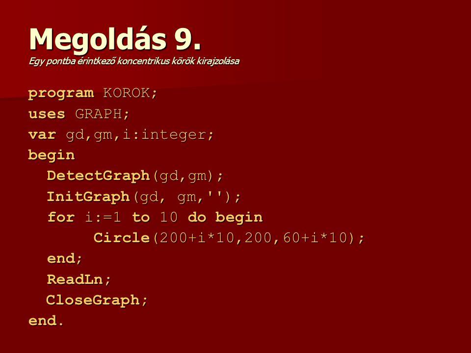 Megoldás 9. Egy pontba érintkező koncentrikus körök kirajzolása program KOROK; uses GRAPH; var gd,gm,i:integer; begin DetectGraph(gd,gm); DetectGraph(