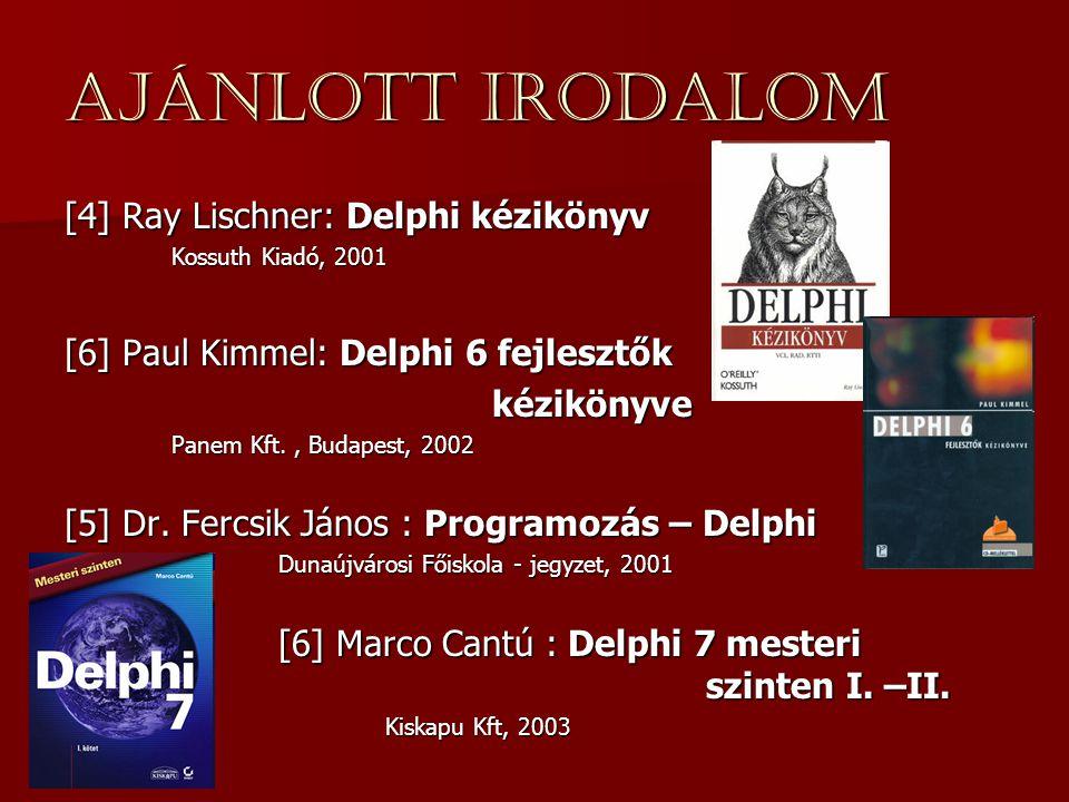 Ajánlott irodalom [4] Ray Lischner: Delphi kézikönyv Kossuth Kiadó, 2001 [6] Paul Kimmel: Delphi 6 fejlesztők kézikönyve Panem Kft., Budapest, 2002 [5