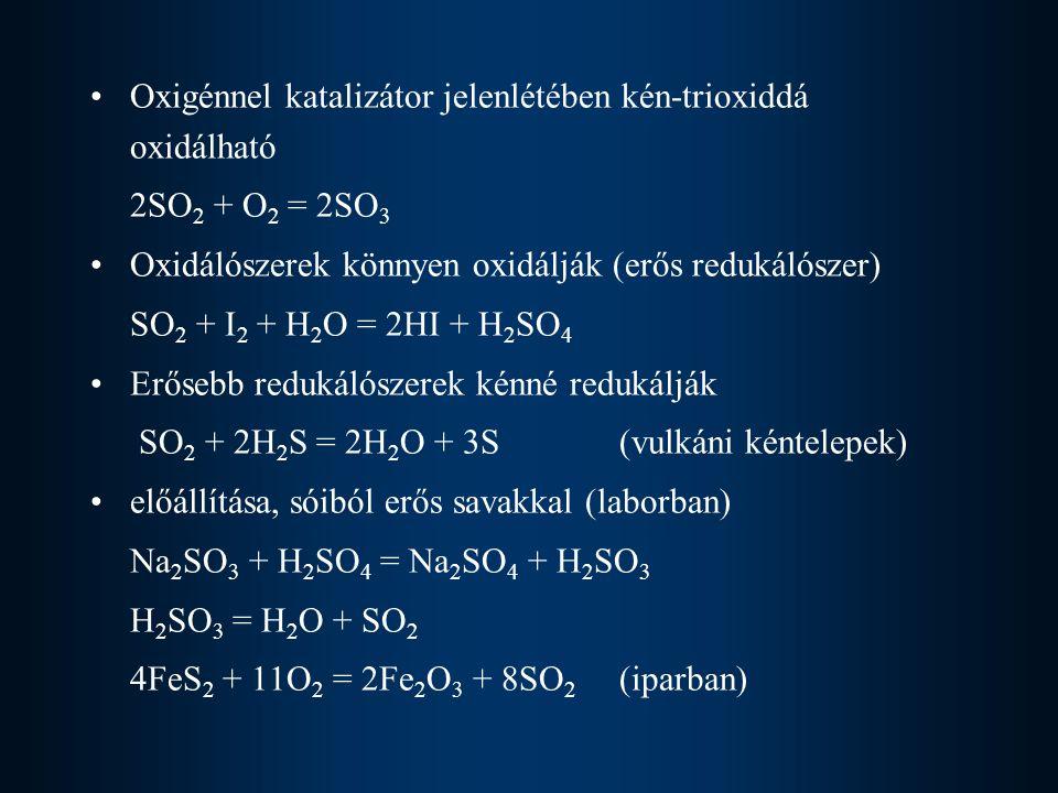 Oxigénnel katalizátor jelenlétében kén-trioxiddá oxidálható 2SO 2 + O 2 = 2SO 3 Oxidálószerek könnyen oxidálják (erős redukálószer) SO 2 + I 2 + H 2 O