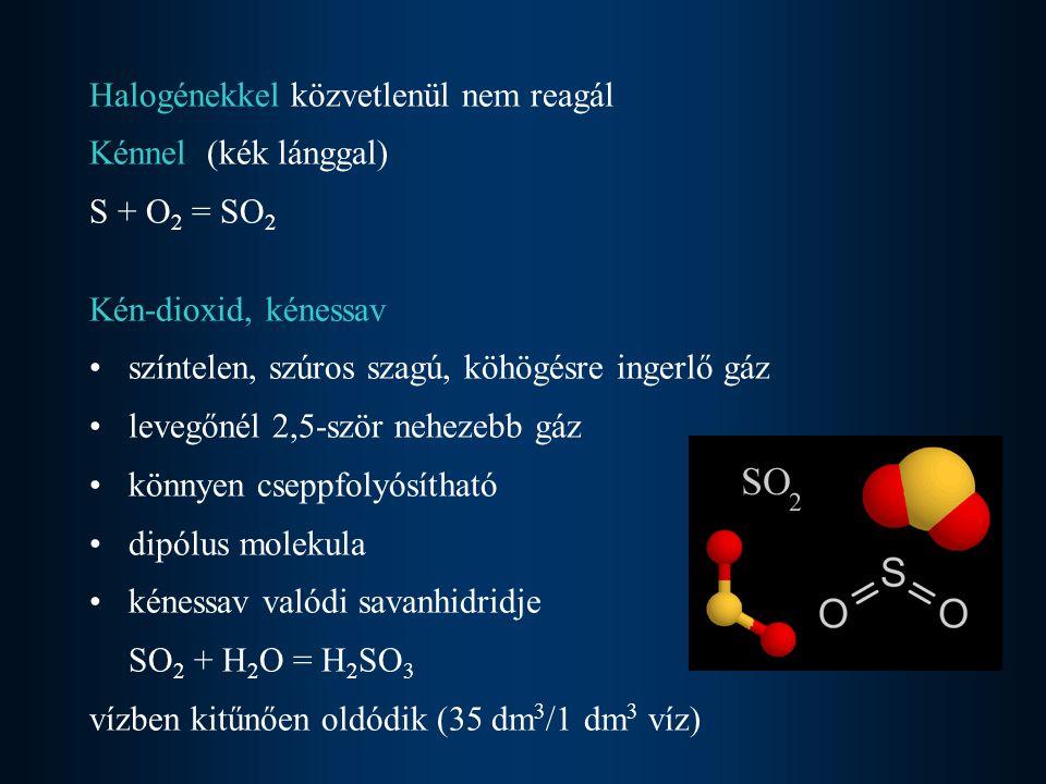Oxigénnel katalizátor jelenlétében kén-trioxiddá oxidálható 2SO 2 + O 2 = 2SO 3 Oxidálószerek könnyen oxidálják (erős redukálószer) SO 2 + I 2 + H 2 O = 2HI + H 2 SO 4 Erősebb redukálószerek kénné redukálják SO 2 + 2H 2 S = 2H 2 O + 3S (vulkáni kéntelepek) előállítása, sóiból erős savakkal (laborban) Na 2 SO 3 + H 2 SO 4 = Na 2 SO 4 + H 2 SO 3 H 2 SO 3 = H 2 O + SO 2 4FeS 2 + 11O 2 = 2Fe 2 O 3 + 8SO 2 (iparban)