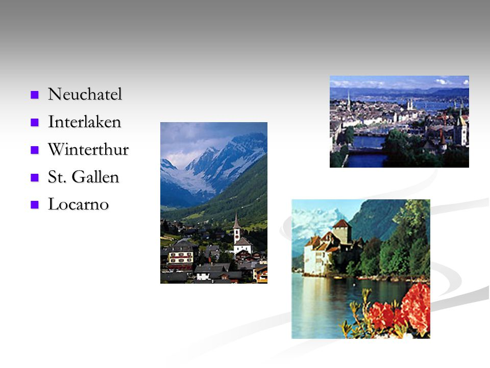 Neuchatel Neuchatel Interlaken Interlaken Winterthur Winterthur St. Gallen St. Gallen Locarno Locarno
