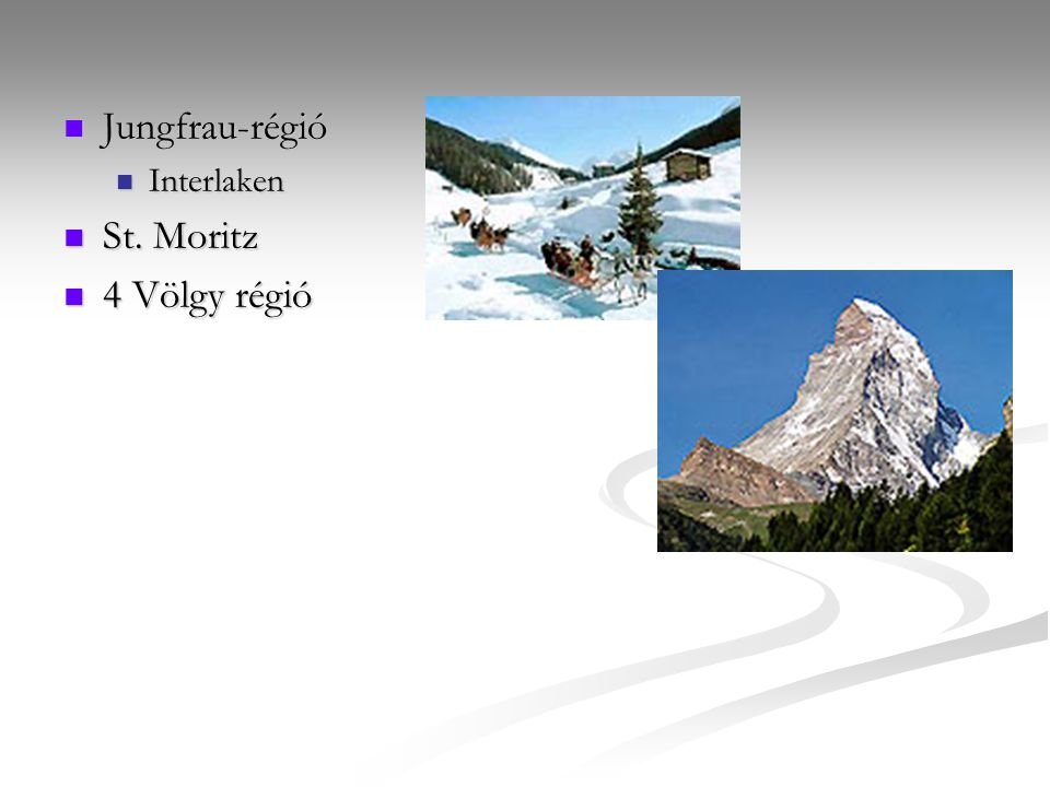 Jungfrau-régió Jungfrau-régió Interlaken Interlaken St. Moritz St. Moritz 4 Völgy régió 4 Völgy régió