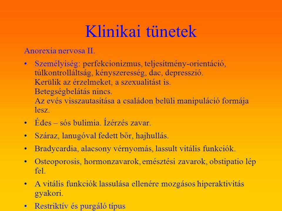 Klinikai tünetek Anorexia nervosa II. Személyiség: perfekcionizmus, teljesítmény-orientáció, túlkontrolláltság, kényszeresség, dac, depresszió. Kerüli