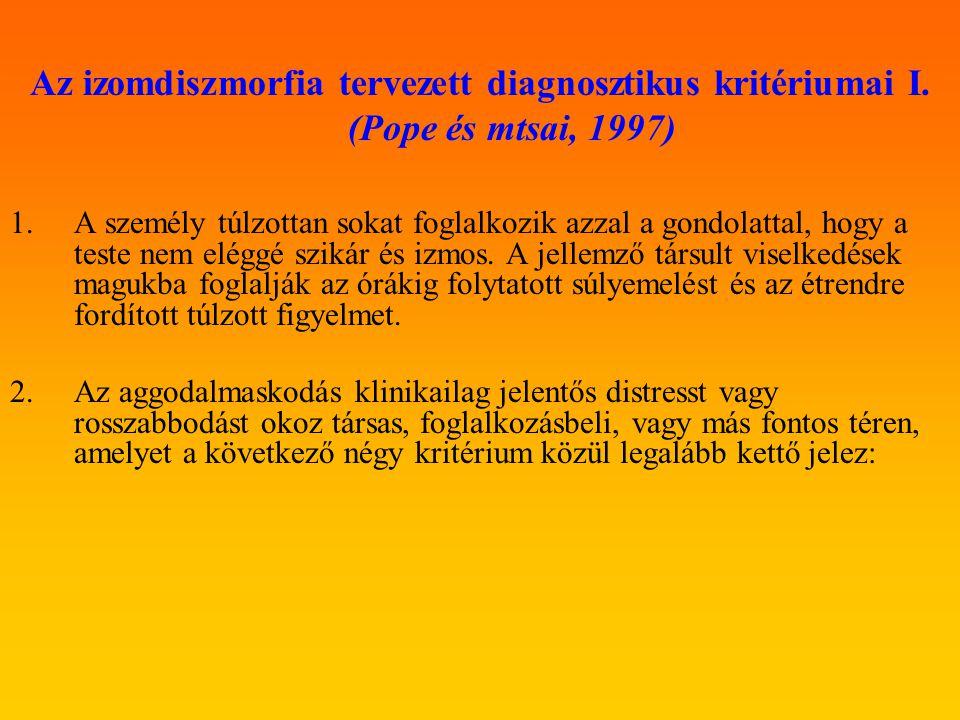 Az izomdiszmorfia tervezett diagnosztikus kritériumai I. (Pope és mtsai, 1997) 1.A személy túlzottan sokat foglalkozik azzal a gondolattal, hogy a tes
