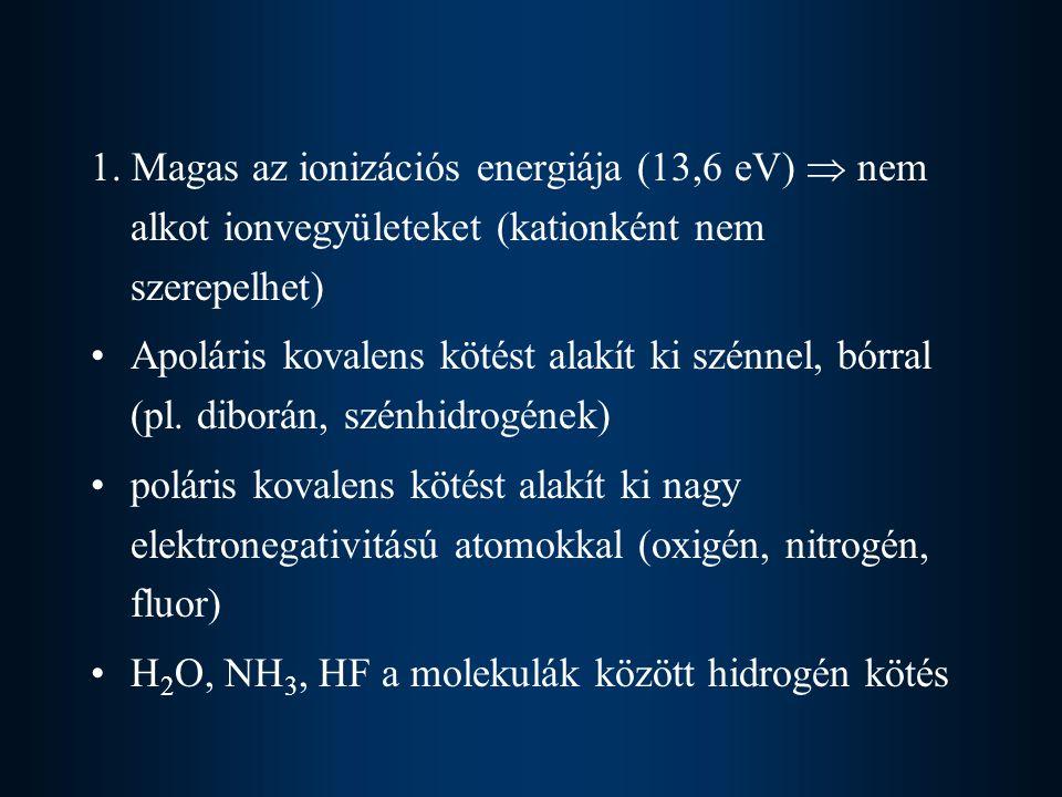 1. Magas az ionizációs energiája (13,6 eV)  nem alkot ionvegyületeket (kationként nem szerepelhet) Apoláris kovalens kötést alakít ki szénnel, bórral
