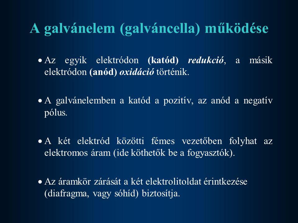 A galvánelem (galváncella) működése  Az egyik elektródon (katód) redukció, a másik elektródon (anód) oxidáció történik.  A galvánelemben a katód a p