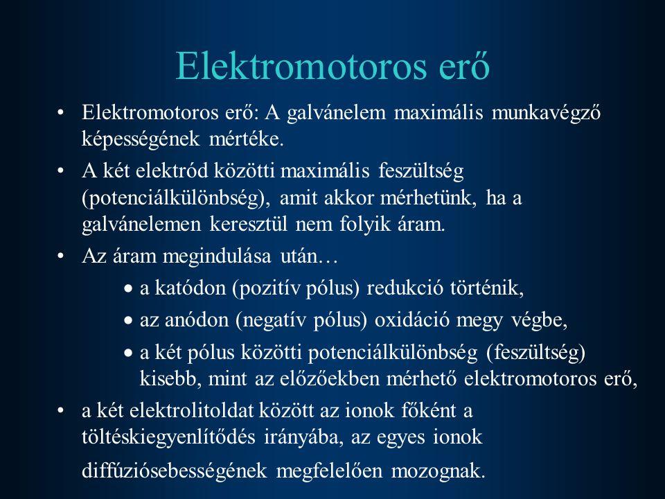 Elektromotoros erő Elektromotoros erő: A galvánelem maximális munkavégző képességének mértéke. A két elektród közötti maximális feszültség (potenciálk