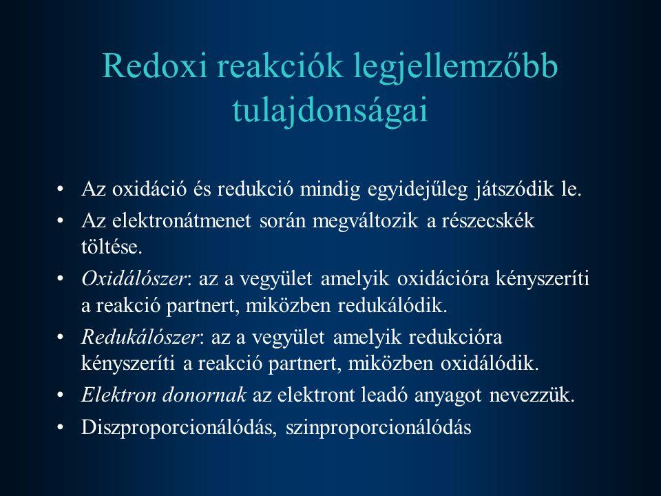 Redoxi reakciók legjellemzőbb tulajdonságai Az oxidáció és redukció mindig egyidejűleg játszódik le. Az elektronátmenet során megváltozik a részecskék
