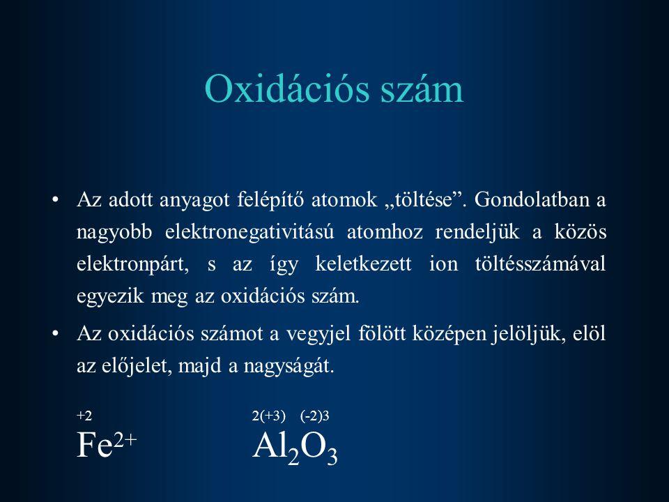 """Oxidációs szám Az adott anyagot felépítő atomok """"töltése"""". Gondolatban a nagyobb elektronegativitású atomhoz rendeljük a közös elektronpárt, s az így"""