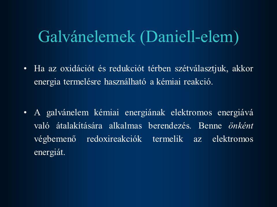 Galvánelemek (Daniell-elem) Ha az oxidációt és redukciót térben szétválasztjuk, akkor energia termelésre használható a kémiai reakció. A galvánelem ké