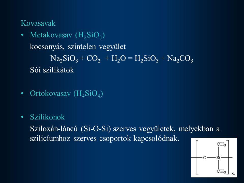 Kovasavak Metakovasav (H 2 SiO 3 ) kocsonyás, színtelen vegyület Na 2 SiO 3 + CO 2 + H 2 O = H 2 SiO 3 + Na 2 CO 3 Sói szilikátok Ortokovasav (H 4 SiO