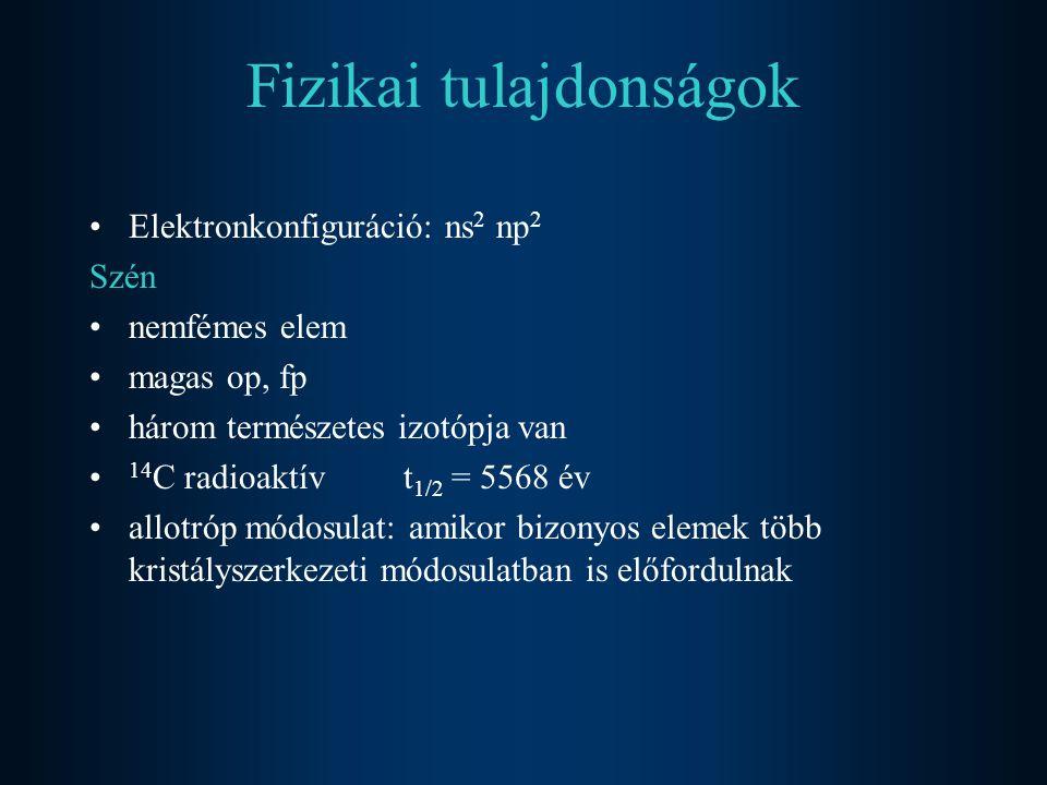 Fizikai tulajdonságok Elektronkonfiguráció: ns 2 np 2 Szén nemfémes elem magas op, fp három természetes izotópja van 14 C radioaktív t 1/2 = 5568 év a